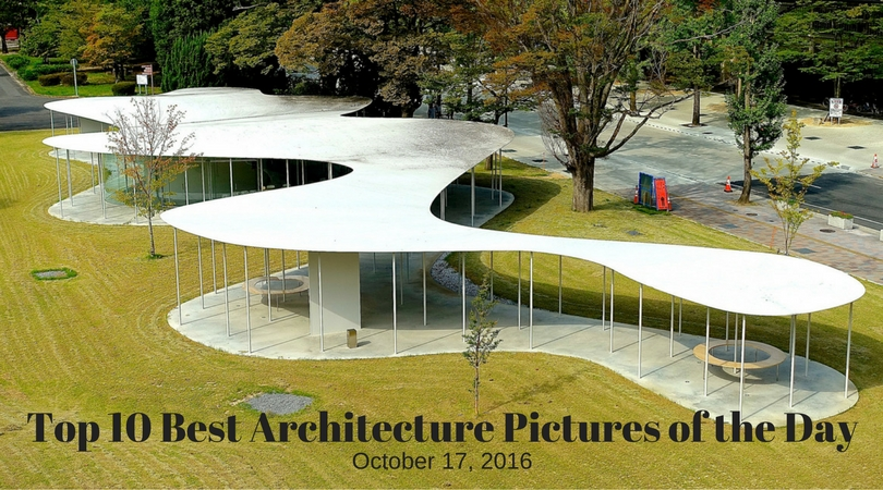 Top 10 Best Architecture Pictures of the Day – October 17, 2016