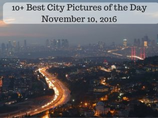10+ Best City Pictures of the Day – November 10, 2016