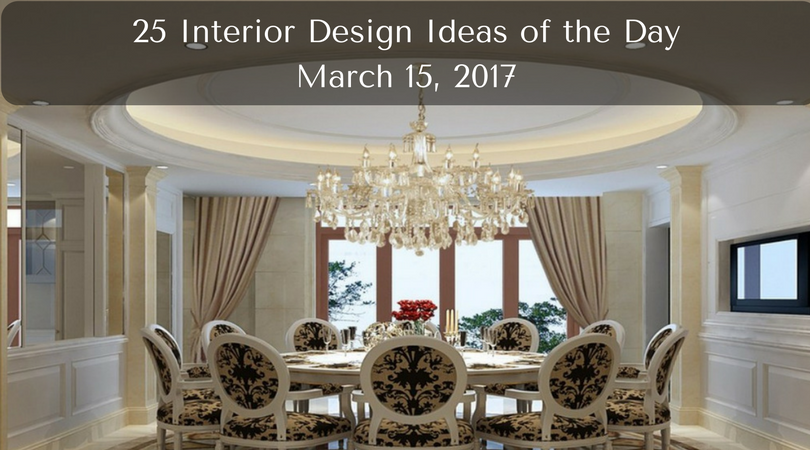 25 Interior Design Ideas of the Day – March 15, 2017