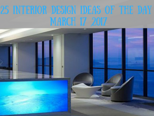 25 Interior Design Ideas of the Day – March 17 ,2017