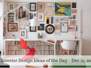 25 Interior Design Ideas of the Day – Dec 12, 2016
