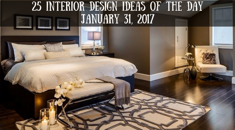 25 Interior Design Ideas of the Day – January 31, 2017