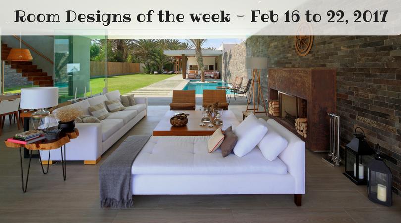 Room Designs of the week – Feb 16 to 22, 2017